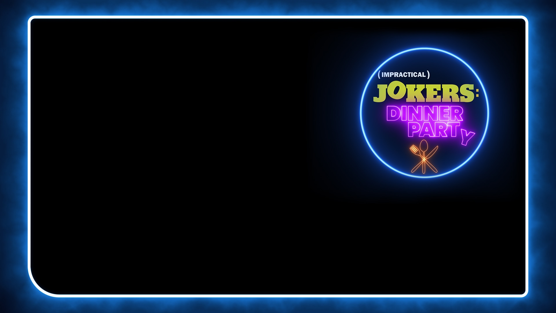Impractical Jokers: Dinner Party luminescent logo over black background with blue border.